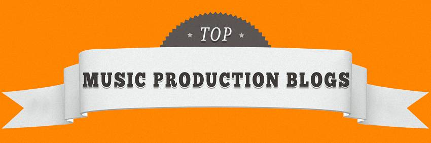 Best Music Production & DJ Blogs