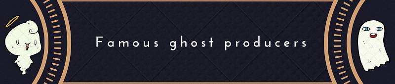 Famous ghost producers
