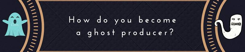 How do you become a ghost producer?