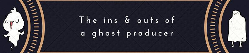 The ins & outs of a ghost producer
